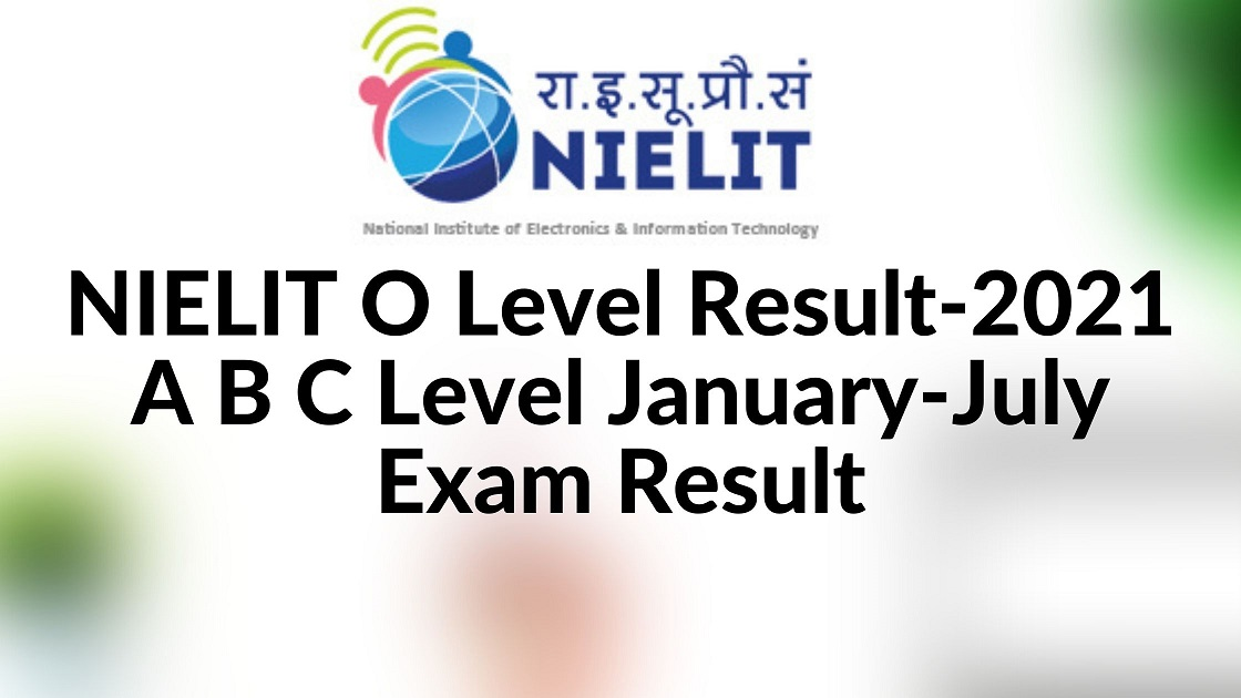 NIELIT O Level Result-2021 A B C Level January-July Exam Result